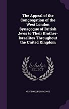 The Appeal of the Congregation of the West London Synagogue of British Jews to Their Brother-Israelites Throughout the United Kingdom