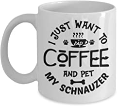 Schnauzer Coffee Mug 11oz – I Just Want to Sip Coffee and Pet My Schnauzer Funny Gifts Dog Ceramic Cup for Men and Women