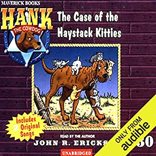 The Case of the Haystack Kitties     Hank the Cowdog              By:                                                                                                                                 John R. Erickson                               Narrated by:                                                                                                                                 John R. Erickson                      Length: 2 hrs and 38 mins     59 ratings     Overall 4.7