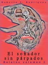 El soñador sin párpados: Relatos volumen 1 par J. Rodríguez