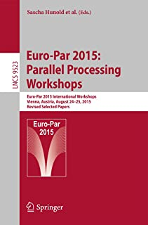 Euro-Par 2015: Parallel Processing Workshops: Euro-Par 2015 International Workshops, Vienna, Austria, August 24-25, 2015, Revised Selected Papers (Lecture Notes in Computer Science Book 9523)