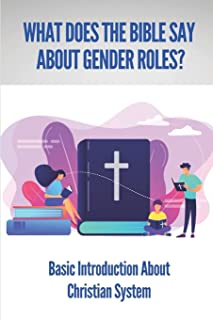 What Does The Bible Say About Gender Roles?: Basic Introduction About Christian System: The Status Of Women