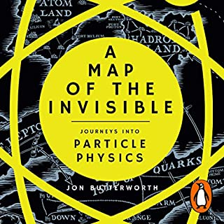 A Map of the Invisible     Journeys into the Heart of Particle Physics              By:                                                                                                                                 Jon Butterworth                               Narrated by:                                                                                                                                 Wayne Forester                      Length: 6 hrs and 34 mins     8 ratings     Overall 3.9