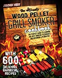 THE ULTIMATE WOOD PELLET GRILL SMOKER COOKBOOK: The Perfect Guide to Learning the Best Smoking Techniques and Becoming a Pitmaster with 600 Delicious Barbecue Recipes