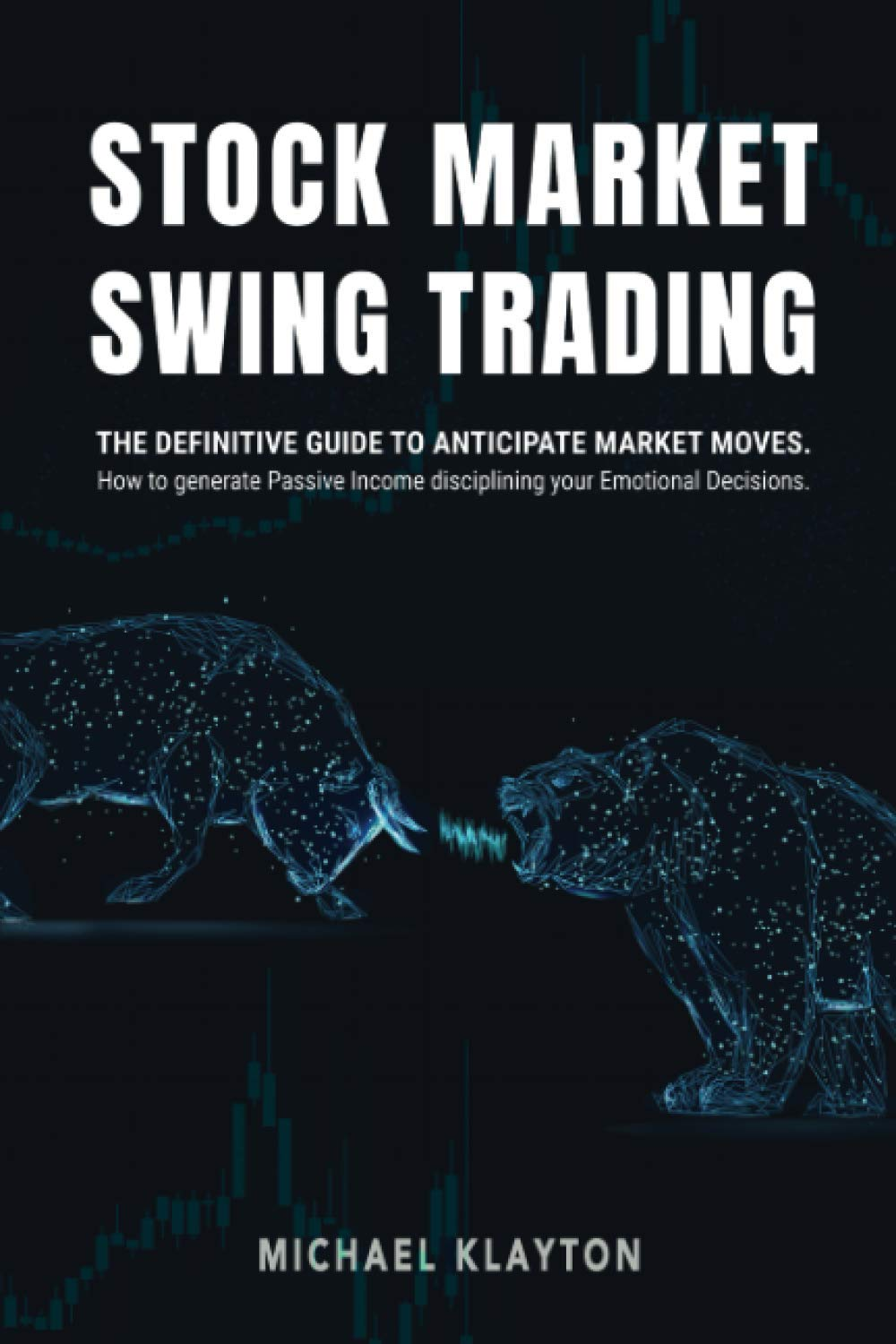 Image OfStock Market Swing Trading: The Definitive Guide To Anticipate Market Moves. How To Generate Passive Income Disciplining Y...