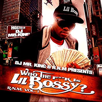 Who The F**k Is Lil Bossy? R.N.M. Vol.1