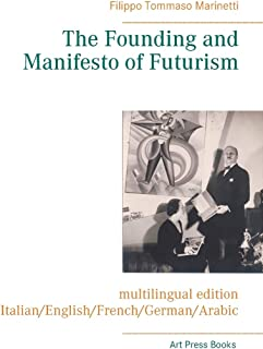 The Founding and Manifesto of Futurism (multilingual edition): Italian/English/French/German/Arabic
