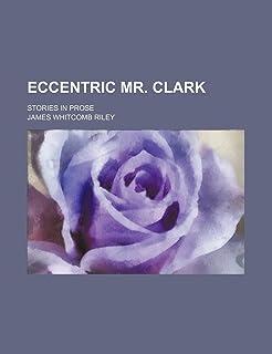 Eccentric Mr. Clark; Stories in Prose