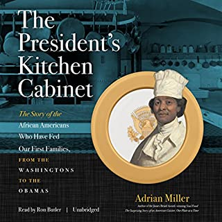 The President's Kitchen Cabinet     The Story of the African Americans Who Have Fed Our First Families, from the Washingtons to the Obamas              By:                                                                                                                                 Adrian Miller                               Narrated by:                                                                                                                                 Ron Butler                      Length: 9 hrs and 25 mins     14 ratings     Overall 3.9
