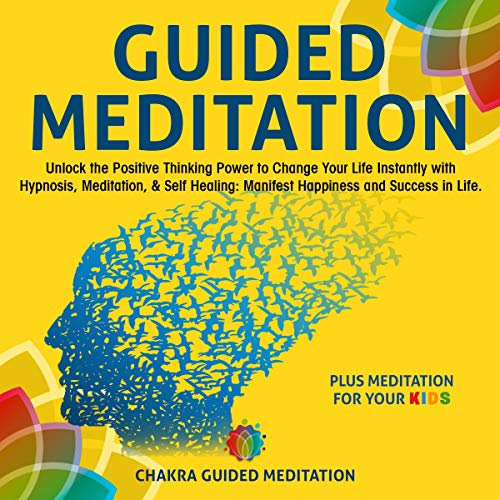 Guided Meditation: Unlock the Positive Thinking Power to Change Your Life  Instantly with Hypnosis, Meditation, & Self Healing