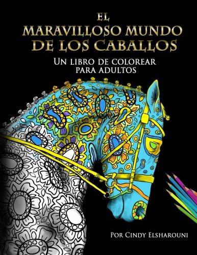 El Maravilloso Mundo De Los Caballos: Un libro de colorear para adultos