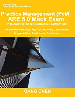Practice Management (PcM) ARE 5.0 Mock Exam (Architect Registration Examination): ARE 5.0 Overview, Exam Prep Tips, Hot Spots, Case Studies, Drag-and-Place, Solutions and Explanations