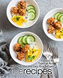 Rice Recipes: Enjoy All Types of Delicious and Easy Rice Recipes (2nd Edition)