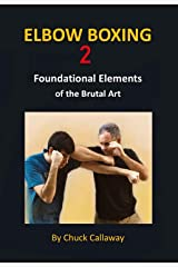 Elbow Boxing 2: Foundational Elements of the Brutal Art Kindle Edition