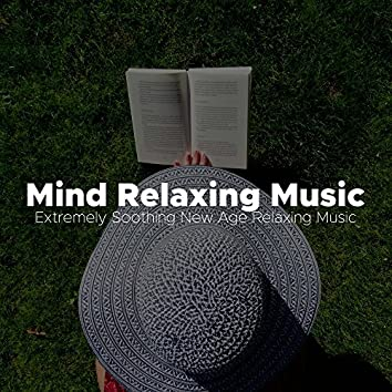 Mind Relaxing Music - Extremely Soothing New Age Relaxing Music