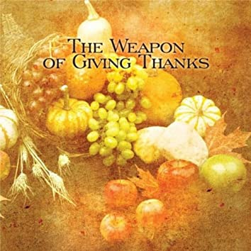 The Weapon of Giving Thanks