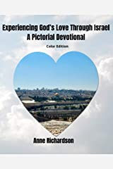 Experiencing God's Love Through Israel: A Pictorial Devotional, Color Edition Kindle Edition