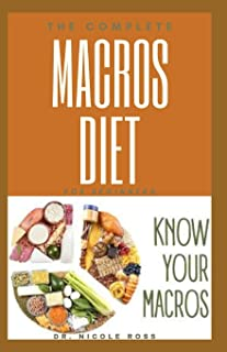 THE COMPLETE MACRO DIET FOR BEGINNERS: The easy and flexible meal plan to shed weight, build new muscles, reverse diseases...