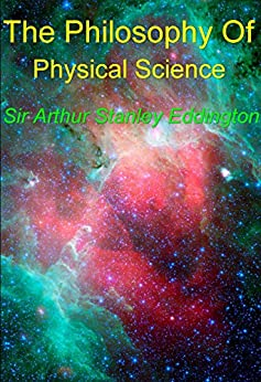 The Philosophy of Physical Science: Eddington Masterpieces #2 (Eddington Masterpieces (illustrated)) by [Sir Arthur Stanley Eddington]