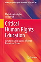 Critical Human Rights Education: Advancing Social-Justice-Oriented Educational Praxes (Contemporary Philosophies and Theories in Education Book 13)
