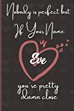 Nobody is Perfect But If Your Name Is Eve You're Pretty Damn Close: Personalized Name Journal for Eve / Funny Lined Notebo...