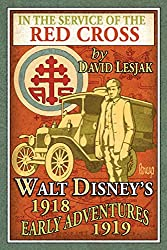 Image: In the Service of the Red Cross: Walt Disney's Early Adventures: 1918-1919 | Kindle Edition | by David Lesjak (Author), Bob McLain (Editor), Paula Sigman Lowery (Foreword). Publisher: Theme Park Press (June 27, 2015)