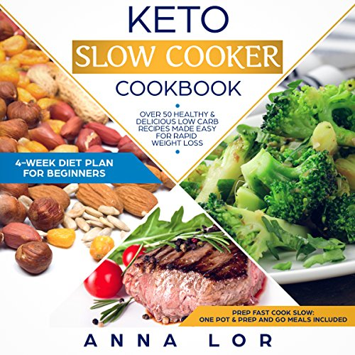 Keto Slow Cooker Cookbook: Best Healthy & Delicious High Fat Low Carb Slow Cooker Recipes Made Easy for Rapid Weight Loss (Includes Ketogenic One-Pot Meals & Prep and Go Meal Diet Plan for Beginners) cover art
