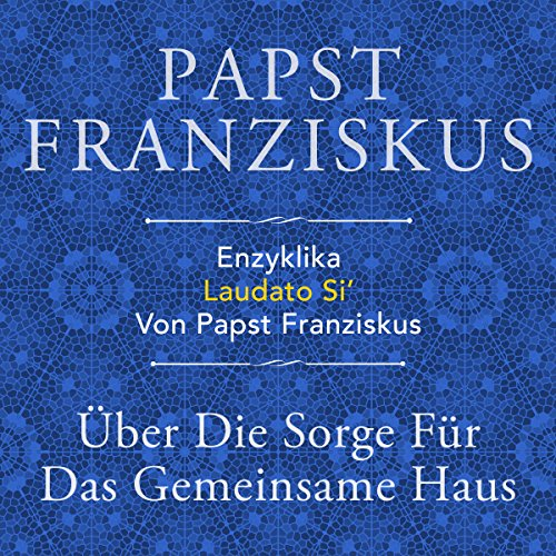Enzyklika Laudato Si'     Über die Sorge für das gemeinsame Haus              By:                                                                                                                                 Papst Franziskus                               Narrated by:                                                                                                                                 Olaf Pessler                      Length: 5 hrs and 42 mins     1 rating     Overall 5.0