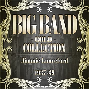 Big Band Gold Collection (Jimmie Lunceford 1937-39)