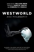 Westworld and Philosophy: If You Go Looking for the Truth, Get the Whole Thing (The Blackwell Philosophy and Pop Culture Series)