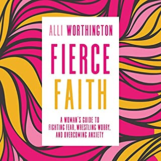 Fierce Faith     A Woman's Guide to Fighting Fear, Wrestling Worry, and Overcoming Anxiety              By:                                                                                                                                 Alli Worthington                               Narrated by:                                                                                                                                 Jaimee Paul                      Length: 5 hrs and 46 mins     1 rating     Overall 4.0