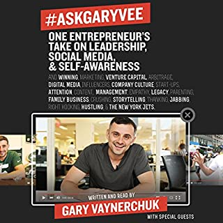 #AskGaryVee     One Entrepreneur's Take on Leadership, Social Media, and Self-Awareness              By:                                                                                                                                 Gary Vaynerchuk                               Narrated by:                                                                                                                                 Gary Vaynerchuk,                                                                                        Jack Welch,                                                                                        Dave Ramsey                      Length: 11 hrs and 37 mins     5,667 ratings     Overall 4.8