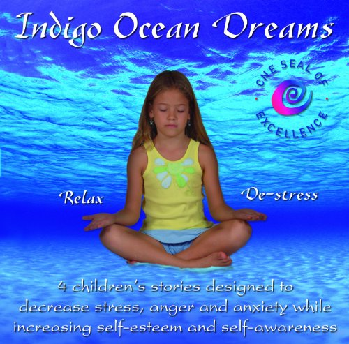 Indigo Ocean Dreams: 4 Children's Stories Designed to Decrease Stress, Anger and Anxiety While Increasing Self-Esteem and Self-Awareness (Indigo Dreams)