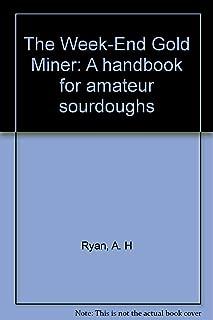 The Week-End Gold Miner: A handbook for amateur sourdoughs