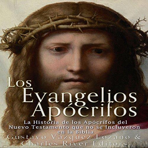 Los Evangelios Apócrifos: La Historia de los Apócrifos del Nuevo Testamento que no se Incluyeron en la Biblia (Spanish Edition) audiobook cover art