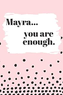 Mayra You are Enough: Cute Personalized Diary / Notebook / Journal/ Greetings / Appreciation Quote Gift (6 x 9 - 110 Blank Lined Pages)