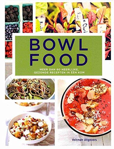 Bowl food: meer dan 60 heerlijke, gezonde recepten in één kom
