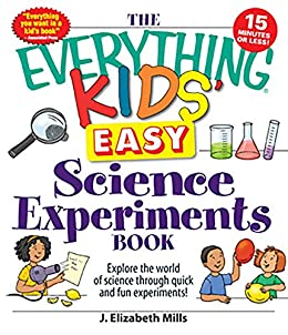 The Everything Kids' Easy Science Experiments Book: Explore the world of science through quick and fun experiments! (Everything® Kids) by [J. Elizabeth Mills]