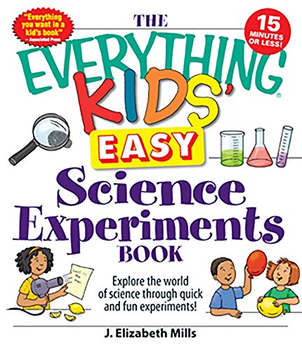 The Everything Kids' Easy Science Experiments Book: Explore the world of science...