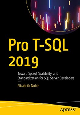 Pro T-SQL 2019: Toward Speed, Scalability, and Standardization for SQL Server Developers