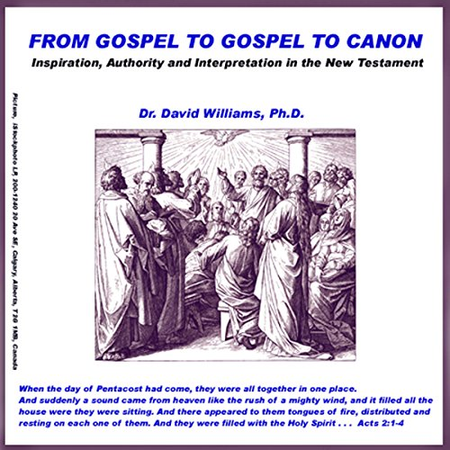 From Gospel to Gospel to Canon     Inspiration, Authority and Interpretation in the New Testament              By:                                                                                                                                 Dr. David Williams                               Narrated by:                                                                                                                                 Dr. David Williams                      Length: 7 hrs and 49 mins     Not rated yet     Overall 0.0