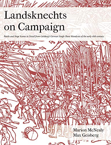 Landsknechts on Campaign: Battle and Siege Scenes in Detail from Geisberg's German Single Sheet Woodcuts (Selections from Geisberg's German woodcuts Book 1) (English Edition)