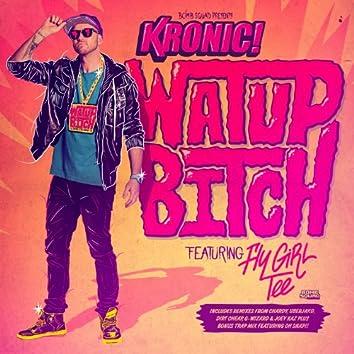 Watup Bitch Feat. Flygirl Tee