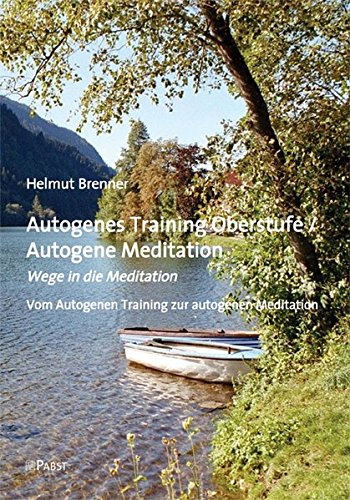 Autogenes Training Oberstufe / Autogene Meditation: Wege in die Meditation Vom Autogenen Training zur autogenen Meditation
