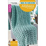 Make in a Weekend Afghans to Crochet-10 Simple Designs for Cozy Wraps for the Family-Easy or Easy-Plus Skill Levels Using Medium, Bulky, or Super Bulky Weight Yarns
