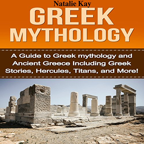 Greek Mythology: A Guide to Greek Mythology and Ancient Greece Including Greek Stories, Hercules, Titans, and More! audiobook cover art
