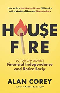 House FIRE [Financial Independence, Retire Early]: How to Be a Red-Hot Real Estate Millionaire with a Wealth of Time and M...