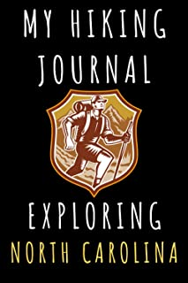 """My Hiking Journal Exploring North Carolina: Record All Your Hikes, Hiking Trail Journal With Prompts - 6"""" x 9"""" Travel Size..."""