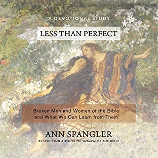 Less Than Perfect     Broken Men and Women of the Bible and What We Can Learn from Them              By:                                                                                                                                 Ann Spangler                               Narrated by:                                                                                                                                 Hayley Cresswell                      Length: 8 hrs and 53 mins     Not rated yet     Overall 0.0
