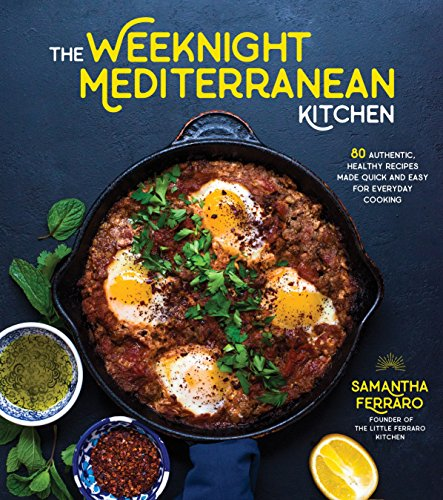 The Weeknight Mediterranean Kitchen: 80 Authentic, Healthy Recipes Made Quick and Easy for Everyday...